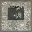 caroline k-now wait for last year (blackest ever black)