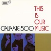 galaxie 500-this is our music lp