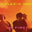 galaxie 500-on fire lp