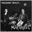 the milkshakes-talking 'bout...milkshakes! lp
