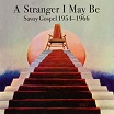 a stranger i may be: savoy gospel 1954-1966 honest jon's
