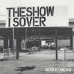 body/head-the show is over 7