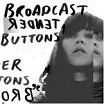 broadcast tender buttons warp
