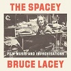 bruce lacey the spacey bruce lacey: film music & improvisations trunk