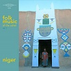 folk music of the sahel vol 1: niger sublime frequencies