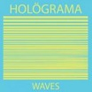 holograma waves trouble in mind