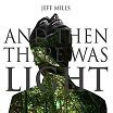 jeff mills-and then there was light cd