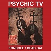 psychic tv-kondole/dead cat 2cd/dvd