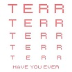 terr-have you ever 12