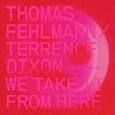 thomas fehlmann/terrence dixon-we take it from here