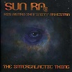 sun ra & his astro infinity arkestra the intergalactic thing roaratorio